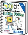 50 Quick & Easy Computer Activities for Little Folks