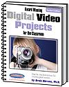 Award Winning Digital Video Projects for the Classroom: Teacher's Edition