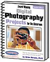 Award Winning Digital Photography Projects for the Classroom: Teacher's Edition