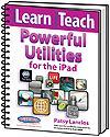 iLearn iTeach Powerful Utilities: Apps for iPad